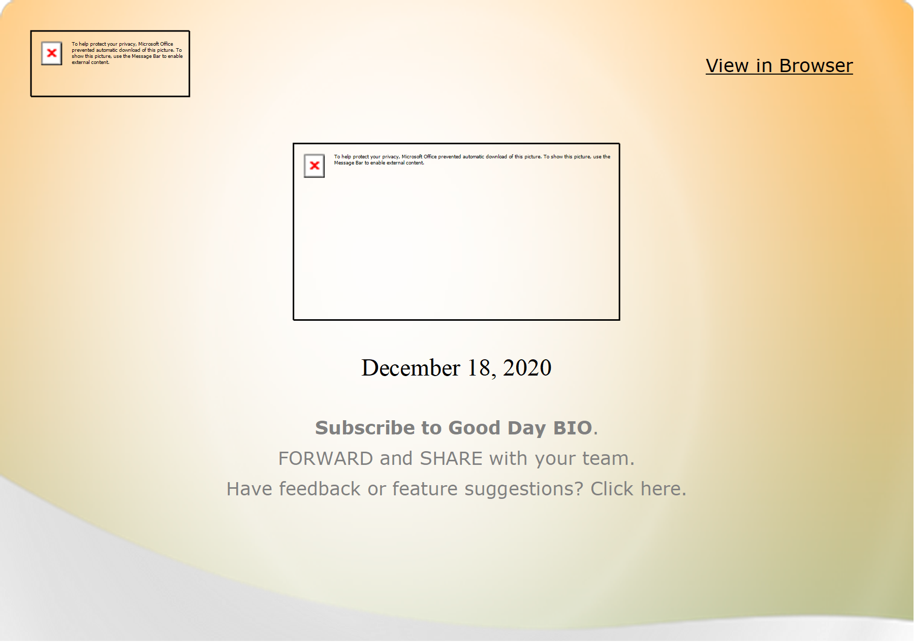 View in Browser                  December 18, 2020  Subscribe to Good Day BIO.   FORWARD and SHARE with your team.   Have feedback or feature suggestions? Click here.