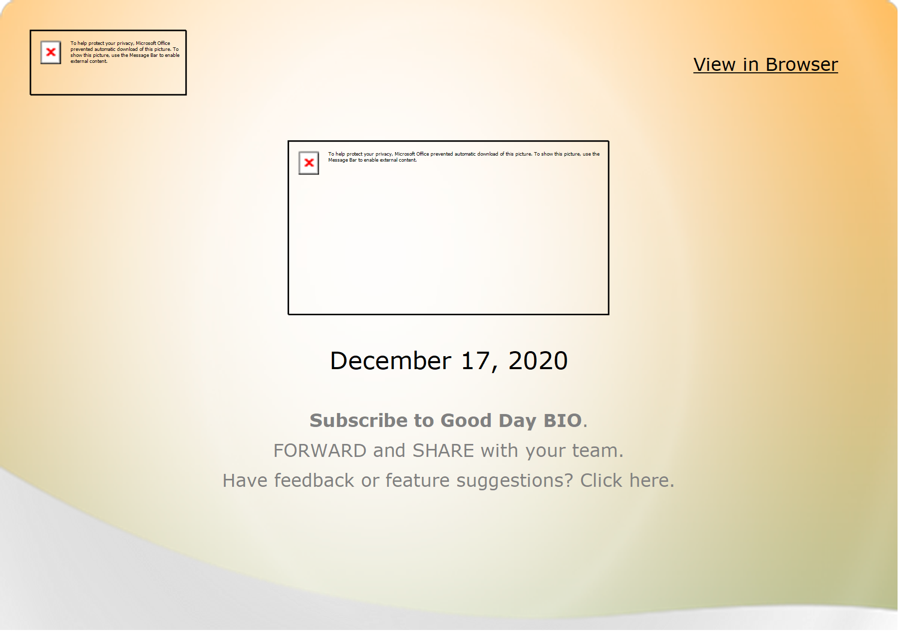 View in Browser                  December 17, 2020  Subscribe to Good Day BIO.   FORWARD and SHARE with your team.   Have feedback or feature suggestions? Click here.